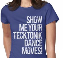 Show Me Your Tecktonik Dance Moves! (special edition) Womens Fitted T-Shirt