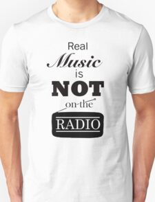 Real Music Is Not On The Radio Unisex T-Shirt