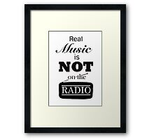 Real Music Is Not On The Radio Framed Print