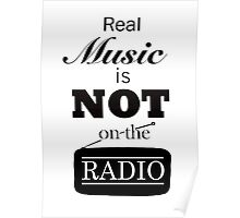 Real Music Is Not On The Radio Poster