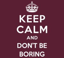 Keep Calm and don't be Boring by Yiannis  Telemachou