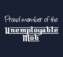 Proud member of the Unemployable Mob by Ali B