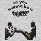 so you wanna be a fighter by alsadad