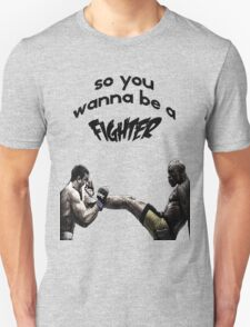 so you wanna be a fighter T-Shirt