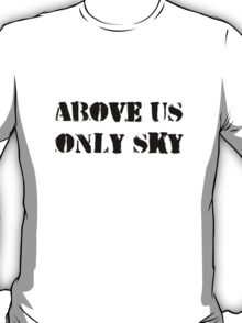 Above us only sky (black text) T-Shirt