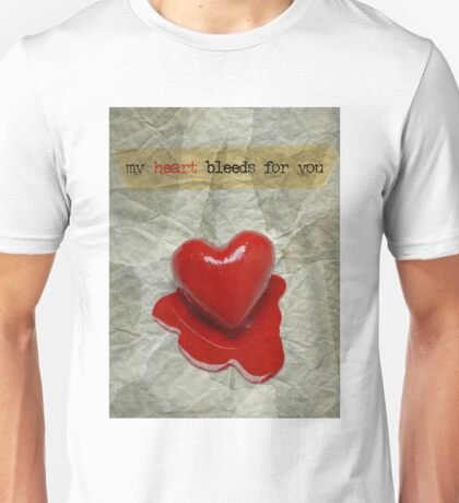 My Heart Bleeds For You Unisex T-Shirt