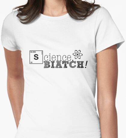 Science, biatch! Womens Fitted T-Shirt