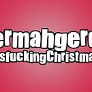 Ermahgerd It's Christmas by StevePaulMyers