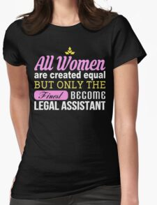 All Women Are Created Equal But Only The Finest Become Legal Assistant - Tshirts & Accessories T-Shirt