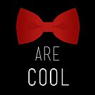 I wear a bow tie now. Bow ties are cool. by fangirlshirts