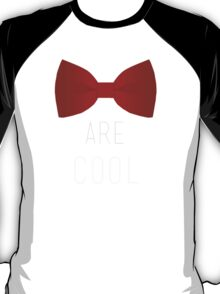 I wear a bow tie now. Bow ties are cool. T-Shirt
