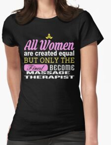 All Women Are Created Equal But Only The Finest Become Massage Therapist - Tshirts & Accessories T-Shirt