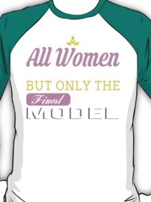 All Women Are Created Equal But Only The Finest Become Model - Tshirts & Accessories T-Shirt
