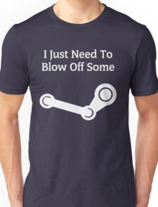 I Just Need To Blow Off Some Steam - White Unisex T-Shirt