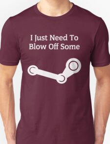 I Just Need To Blow Off Some Steam - White T-Shirt
