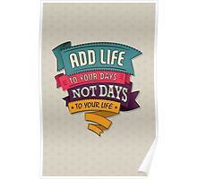 add life to your days, not days to your life Poster