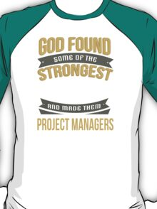 God Found Some Of The Strongest Women And Made Them Project Managers - Tshirts & Accessories T-Shirt