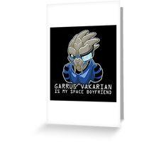 Garrus Is My Space Boyfriend Greeting Card