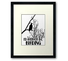 I'd Rather Be Birding Framed Print