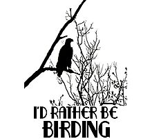 I'd Rather Be Birding Photographic Print