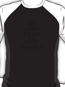 Keep Calm and Love ANANTHU T-Shirt