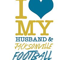 I Love My Husband And Jacksonville Football by fashionera