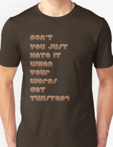 Don't You Just Hate It When Your Words get Twisted? Unisex T-Shirt