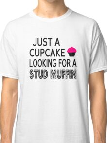 Just A Cupcake Looking For A Stud Muffin Classic T-Shirt