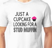 Just A Cupcake Looking For A Stud Muffin Unisex T-Shirt
