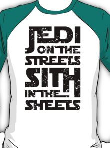Jedi On The Streets Sith In The Sheets - Tshirts & Accessories T-Shirt