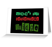 confounded Bridge Greeting Card