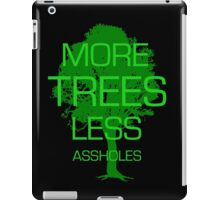MORE TREES LESS ASSHOLES iPad Case/Skin