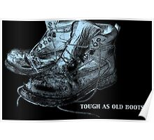 """""""tough as old boots"""" Poster"""