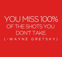 Wayne Gretsky: You miss 100% of the shot you don't take. by wellastebu