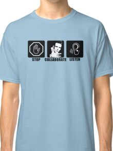 Stop, Collaborate, Listen Classic T-Shirt
