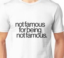 Not famous for being not famous. Unisex T-Shirt