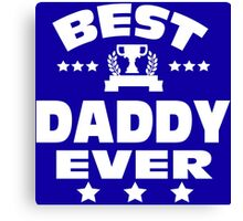 BEST DADDY EVER Canvas Print