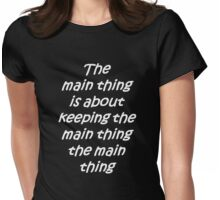 The Main Thing Womens Fitted T-Shirt