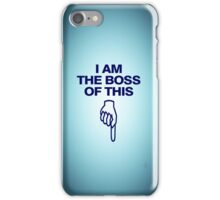 I am the boss of this - pointing down iPhone Case/Skin