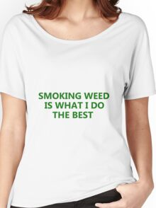 smoking weed marijuana stoner clothes Women's Relaxed Fit T-Shirt