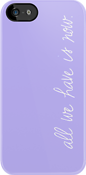 """All we have is now."" light purple - Iphone Case  by sullat04"