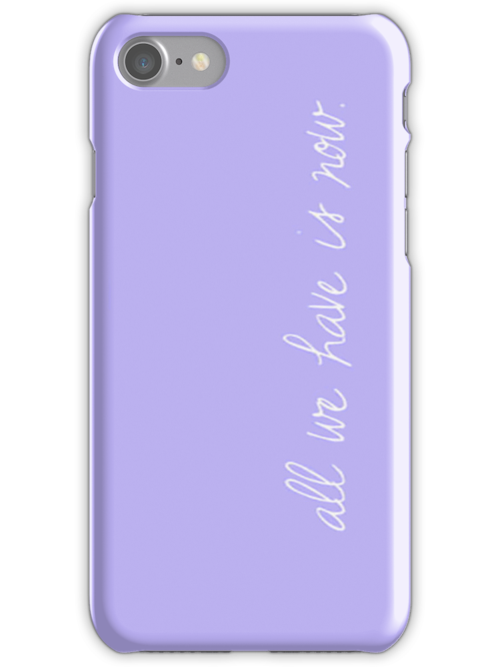 """""""All we have is now."""" light purple - Iphone Case  by sullat04"""