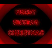 Anti christmas card. Merry f#ck#ng Christmas by Cheryl Hall