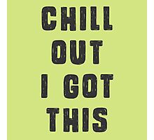 Chill out! I got this.  Photographic Print