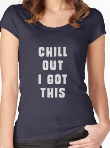 Chill out! I got this.  Women's Fitted Scoop T-Shirt