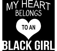 My Heart Belongs To An Black Girl - Tshirts & Accessories Photographic Print