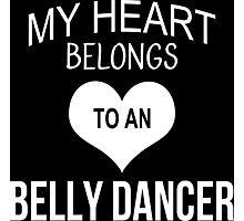 My Heart Belongs To An Belly Dancer - Tshirts & Accessories Photographic Print