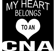 My Heart Belongs To An CNA - Tshirts & Accessories Photographic Print