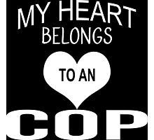 My Heart Belongs To An COP - Tshirts & Accessories Photographic Print