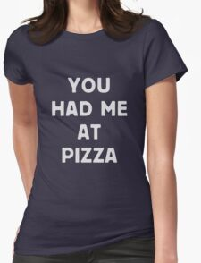 You had me at pizza Womens Fitted T-Shirt